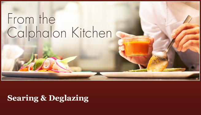 From The Calphalon Kitchen: Searing and Deglazing